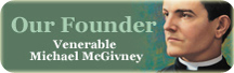 Our Founder: Fr. Michael McGivney